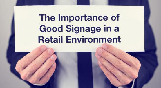 The Importance of Good Signage in a Retail Environment